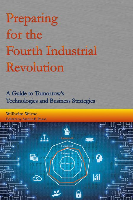 01 Wilhelm Wiese is the author of a new book that focuses on the Fourth Industrial Revolution. This article is based on a section of that book. ISBN 978-1-6871-4652-6, by Wilhelm Wiese, 2019.