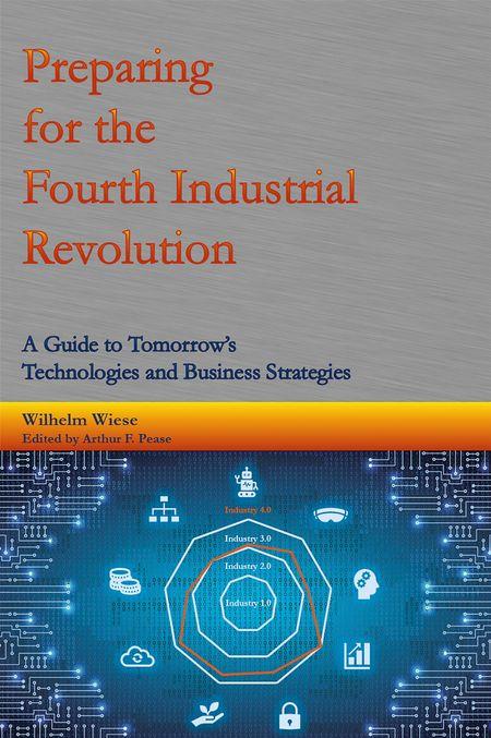 01. Wilhelm Wiese es el autor de un nuevo libro sobre la Cuarta Revolución Industrial. Este artículo se basa en un apartado del libro. ISBN: 978-1-6871-4652-6, por Wilhelm Wiese, 2019.